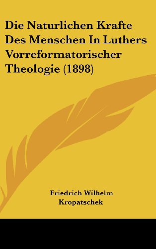 9781162144757: Die Naturlichen Krafte Des Menschen In Luthers Vorreformatorischer Theologie (1898) (German Edition)