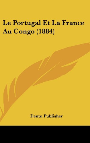 Le Portugal Et La France Au Congo (1884) (French Edition)