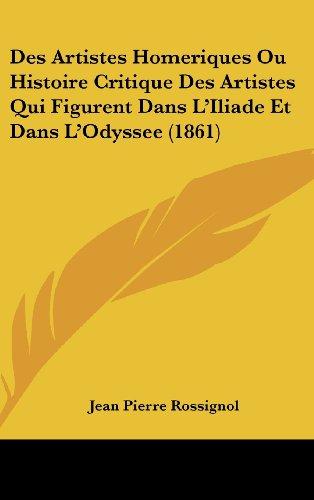 9781162152301: Des Artistes Homeriques Ou Histoire Critique Des Artistes Qui Figurent Dans L'Iliade Et Dans L'Odyssee (1861)
