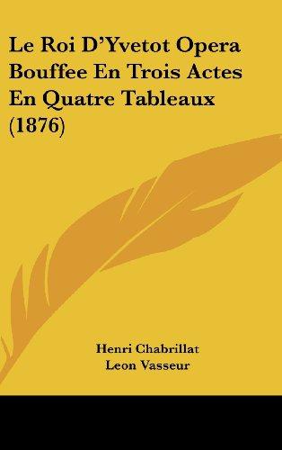 9781162153315: Le Roi D'Yvetot Opera Bouffee En Trois Actes En Quatre Tableaux (1876)