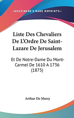 9781162156163: Liste Des Chevaliers de L'Ordre de Saint-Lazare de Jerusalem: Et de Notre-Dame Du Mont-Carmel de 1610 a 1736 (1875)
