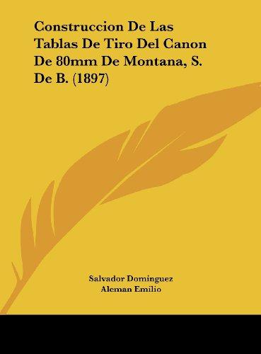 9781162161051: Construccion De Las Tablas De Tiro Del Canon De 80mm De Montana, S. De B. (1897) (Spanish Edition)