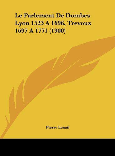 9781162162997: Le Parlement De Dombes Lyon 1523 A 1696, Trevoux 1697 A 1771 (1900) (French Edition)