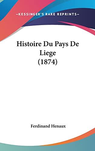 9781162166193: Histoire Du Pays De Liege (1874) (French Edition)