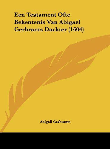 9781162167107: Een Testament Ofte Bekentenis Van Abigael Gerbrants Dackter (1604) (Chinese Edition)