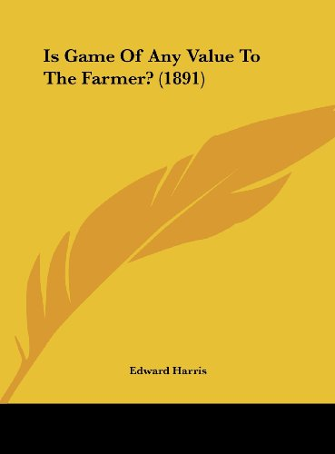 9781162169095: Is Game Of Any Value To The Farmer? (1891)