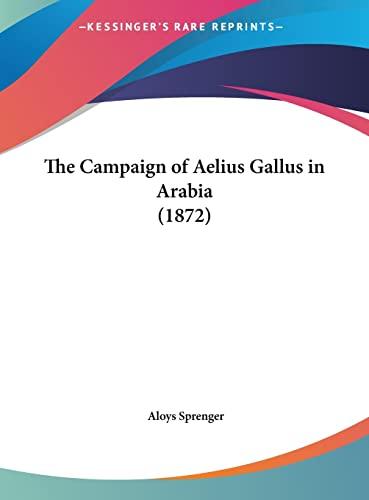 9781162172774: The Campaign of Aelius Gallus in Arabia (1872)