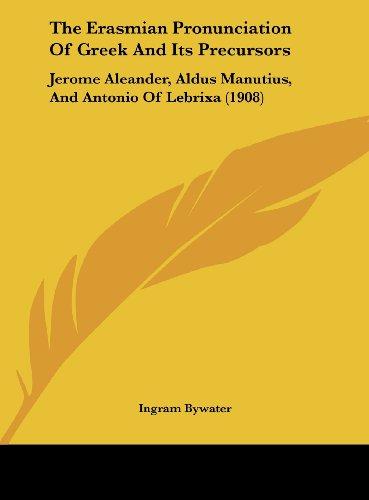 9781162175706: The Erasmian Pronunciation Of Greek And Its Precursors: Jerome Aleander, Aldus Manutius, And Antonio Of Lebrixa (1908)