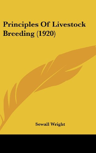 Principles Of Livestock Breeding (1920): Wright, Sewall