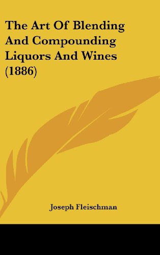 9781162198538: The Art Of Blending And Compounding Liquors And Wines (1886)