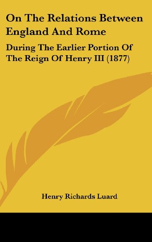 9781162200309: On the Relations Between England and Rome: During the Earlier Portion of the Reign of Henry III (1877)