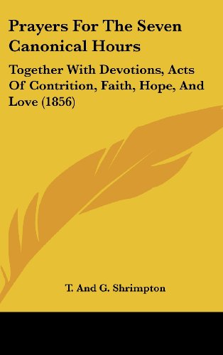 9781162205007: Prayers for the Seven Canonical Hours: Together with Devotions, Acts of Contrition, Faith, Hope, and Love (1856)