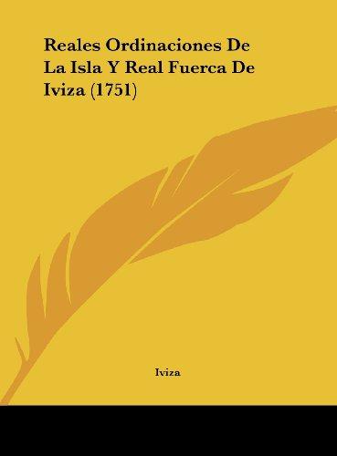 9781162213903: Reales Ordinaciones De La Isla Y Real Fuerca De Iviza (1751) (Spanish Edition)
