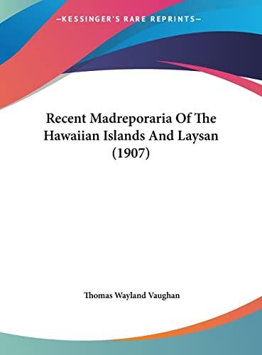 9781162216331: Recent Madreporaria Of The Hawaiian Islands And Laysan (1907)