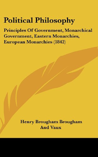 9781162216843: Political Philosophy: Principles of Government, Monarchical Government, Eastern Monarchies, European Monarchies (1842)