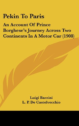 9781162217109: Pekin To Paris: An Account Of Prince Borghese's Journey Across Two Continents In A Motor Car (1908)