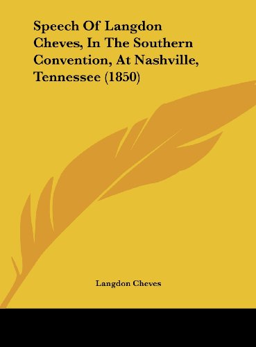 9781162220123: Speech of Langdon Cheves, in the Southern Convention, at Nashville, Tennessee (1850)