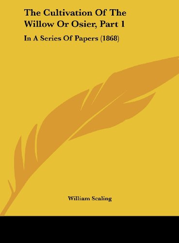 9781162220420: The Cultivation of the Willow or Osier, Part 1: In a Series of Papers (1868)