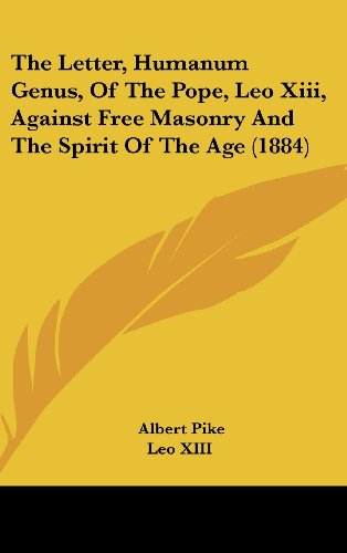 9781162225715: The Letter, Humanum Genus, Of The Pope, Leo Xiii, Against Free Masonry And The Spirit Of The Age (1884)