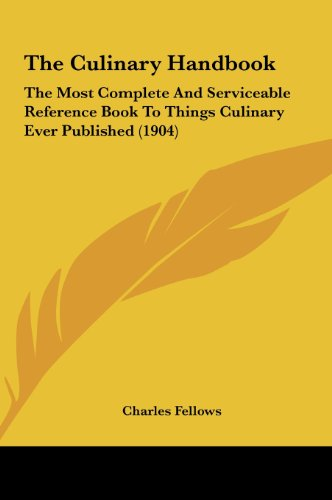 9781162226446: The Culinary Handbook: The Most Complete And Serviceable Reference Book To Things Culinary Ever Published (1904)