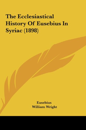 9781162226781: The Ecclesiastical History Of Eusebius In Syriac (1898)