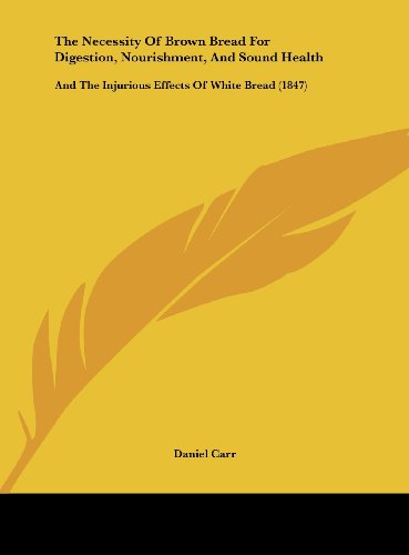 9781162227856: The Necessity of Brown Bread for Digestion, Nourishment, and Sound Health: And the Injurious Effects of White Bread (1847)