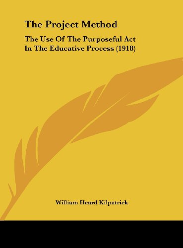 9781162229362: The Project Method: The Use of the Purposeful ACT in the Educative Process (1918)