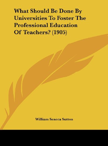 9781162232874: What Should Be Done By Universities To Foster The Professional Education Of Teachers? (1905)