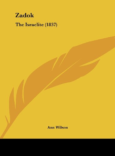 Zadok: The Israelite (1837) (9781162234489) by Wilson, Ann
