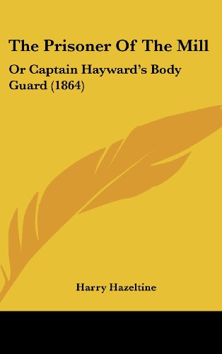 9781162242552: The Prisoner of the Mill: Or Captain Hayward's Body Guard (1864)