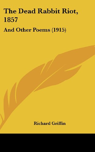 9781162242743: The Dead Rabbit Riot, 1857: And Other Poems (1915)