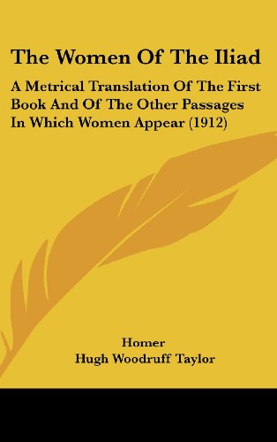 9781162248424: The Women of the Iliad: A Metrical Translation of the First Book and of the Other Passages in Which Women Appear (1912)