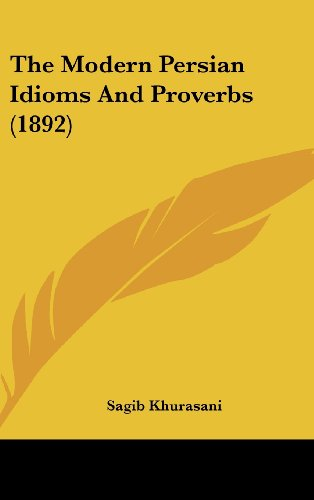 9781162249384: The Modern Persian Idioms And Proverbs (1892)