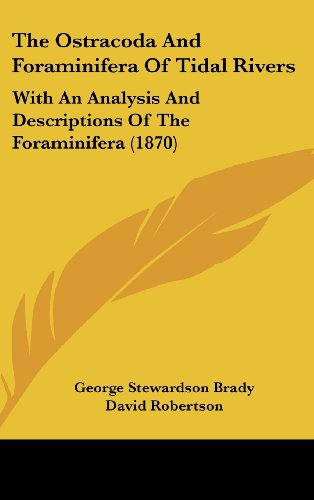 The Ostracoda and Foraminifera of Tidal Rivers: With an Analysis and Descriptions of the Foraminifera (1870) (1162254424) by George Stewardson Brady; David Robertson; H. B. Brady