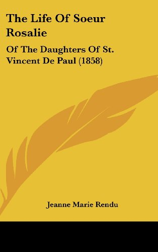 9781162256788: The Life of Soeur Rosalie: Of the Daughters of St. Vincent de Paul (1858)