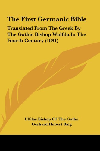 9781162262086: The First Germanic Bible: Translated From The Greek By The Gothic Bishop Wulfila In The Fourth Century (1891)