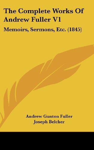 9781162262888: The Complete Works of Andrew Fuller V1: Memoirs, Sermons, Etc. (1845)