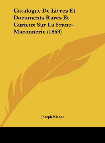 9781162270258: Catalogue De Livres Et Documents Rares Et Curieux Sur La Franc-Maconnerie (1863) (French Edition)