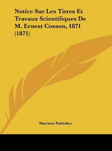 9781162278674: Notice Sur Les Titres Et Travaux Scientifiques de M. Ernest Cosson, 1871 (1871)