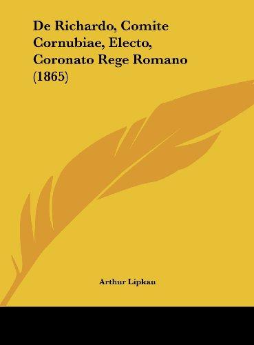 9781162287287: De Richardo, Comite Cornubiae, Electo, Coronato Rege Romano (1865) (Latin Edition)