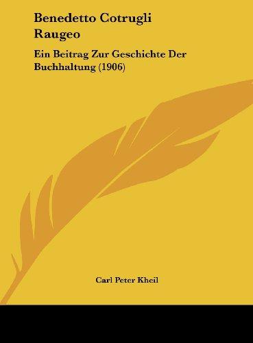 9781162293332: Benedetto Cotrugli Raugeo: Ein Beitrag Zur Geschichte Der Buchhaltung (1906) (German Edition)