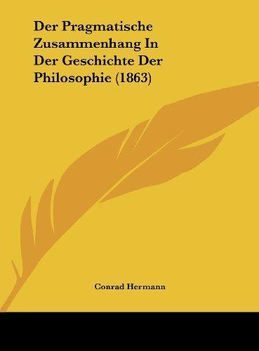 9781162304373: Der Pragmatische Zusammenhang in Der Geschichte Der Philosophie (1863)