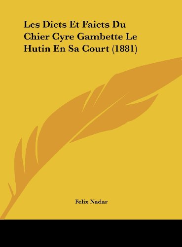 Les Dicts Et Faicts Du Chier Cyre Gambette Le Hutin En Sa Court (1881) (French Edition) (1162305037) by Nadar, Felix