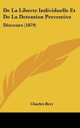 9781162314563: De La Liberte Individuelle Et De La Detention Preventive: Discours (1879) (French Edition)