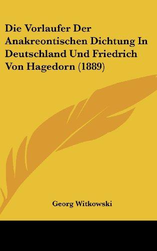 9781162315751: Die Vorlaufer Der Anakreontischen Dichtung In Deutschland Und Friedrich Von Hagedorn (1889) (German Edition)
