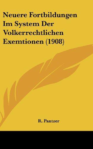 Neuere Fortbildungen Im System Der Volkerrechtlichen Exemtionen (1908) (German Edition)