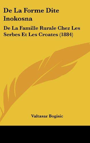 9781162324678: De La Forme Dite Inokosna: De La Famille Rurale Chez Les Serbes Et Les Croates (1884) (French Edition)