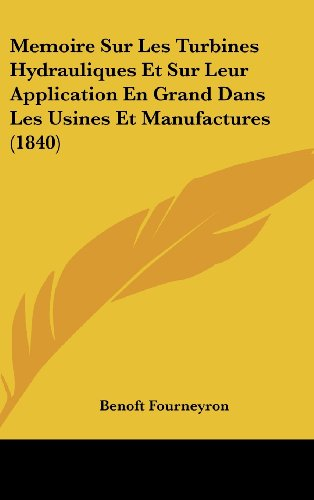 9781162326047: Memoire Sur Les Turbines Hydrauliques Et Sur Leur Application En Grand Dans Les Usines Et Manufactures (1840) (French Edition)