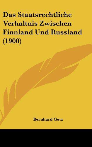 Das Staatsrechtliche Verhaltnis Zwischen Finnland Und Russland (1900) (German Edition)