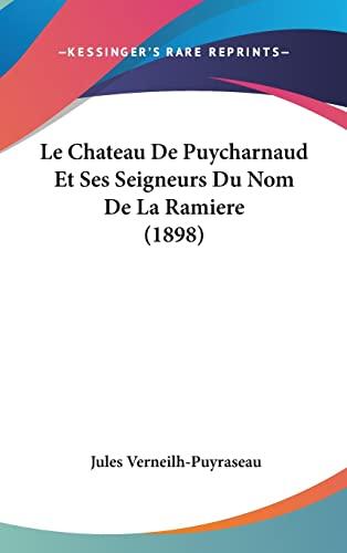 9781162329703: Le Chateau De Puycharnaud Et Ses Seigneurs Du Nom De La Ramiere (1898) (French Edition)